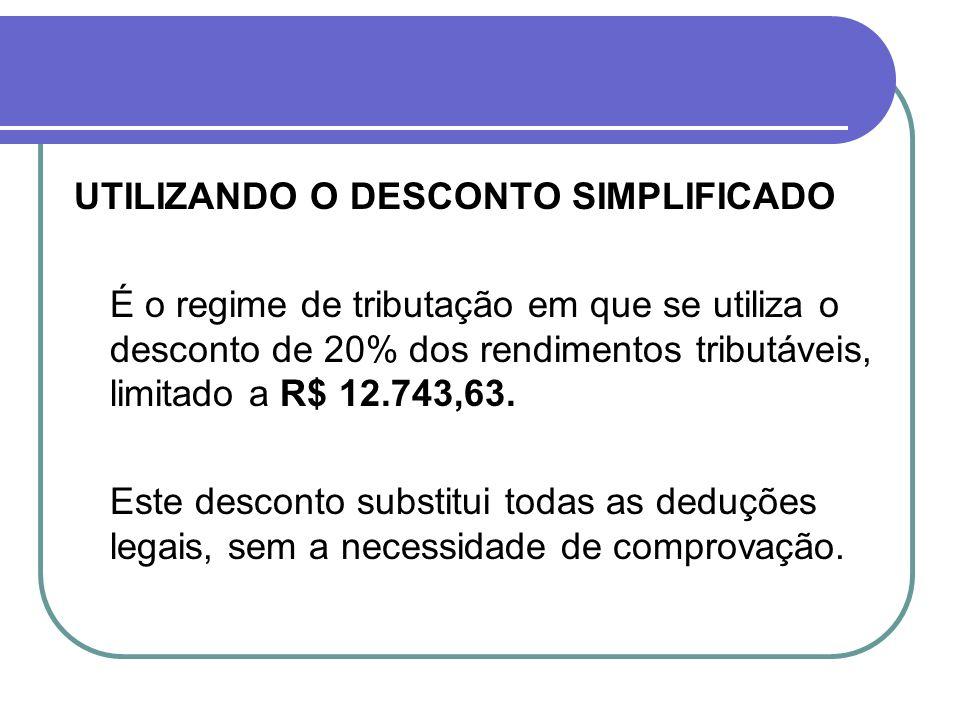 UTILIZANDO O DESCONTO SIMPLIFICADO É o regime de tributação em que se utiliza o desconto de 20% dos rendimentos tributáveis, limitado a R$ 12.743,63.