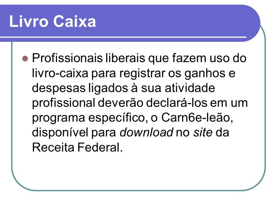 Livro Caixa Profissionais liberais que fazem uso do livro-caixa para registrar os ganhos e despesas ligados à sua atividade profissional deverão declará-los em um programa específico, o Carn6e-leão, disponível para download no site da Receita Federal.