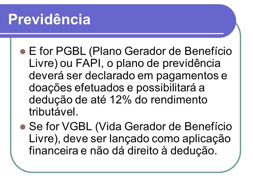Previdência E for PGBL (Plano Gerador de Benefício Livre) ou FAPI, o plano de previdência deverá ser declarado em pagamentos e doações efetuados e possibilitará a dedução de até 12% do rendimento tributável.