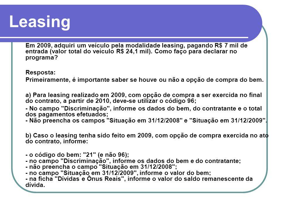 Leasing Em 2009, adquiri um veículo pela modalidade leasing, pagando R$ 7 mil de entrada (valor total do veículo R$ 24,1 mil).