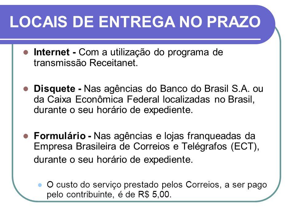LOCAIS DE ENTREGA NO PRAZO Internet - Com a utilização do programa de transmissão Receitanet.