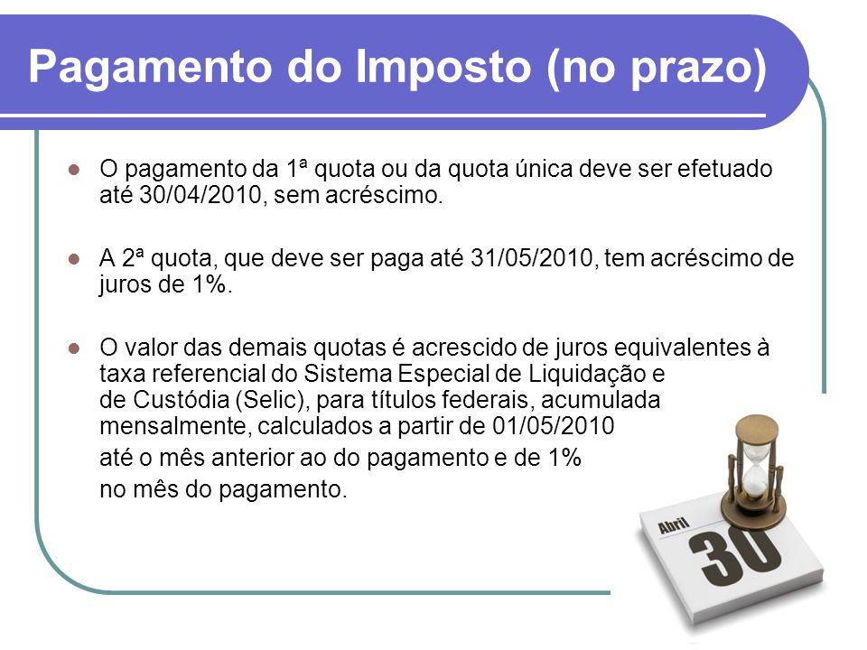 Pagamento do Imposto (no prazo) O pagamento da 1ª quota ou da quota única deve ser efetuado até 30/04/2010, sem acréscimo.