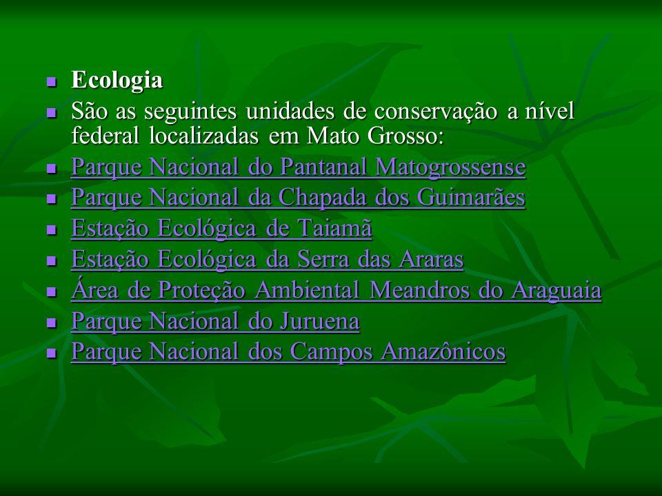 Ecologia Ecologia São as seguintes unidades de conservação a nível federal localizadas em Mato Grosso: São as seguintes unidades de conservação a nível federal localizadas em Mato Grosso: Parque Nacional do Pantanal Matogrossense Parque Nacional do Pantanal Matogrossense Parque Nacional do Pantanal Matogrossense Parque Nacional do Pantanal Matogrossense Parque Nacional da Chapada dos Guimarães Parque Nacional da Chapada dos Guimarães Parque Nacional da Chapada dos Guimarães Parque Nacional da Chapada dos Guimarães Estação Ecológica de Taiamã Estação Ecológica de Taiamã Estação Ecológica de Taiamã Estação Ecológica de Taiamã Estação Ecológica da Serra das Araras Estação Ecológica da Serra das Araras Estação Ecológica da Serra das Araras Estação Ecológica da Serra das Araras Área de Proteção Ambiental Meandros do Araguaia Área de Proteção Ambiental Meandros do Araguaia Área de Proteção Ambiental Meandros do Araguaia Área de Proteção Ambiental Meandros do Araguaia Parque Nacional do Juruena Parque Nacional do Juruena Parque Nacional dos Campos Amazônicos Parque Nacional dos Campos Amazônicos
