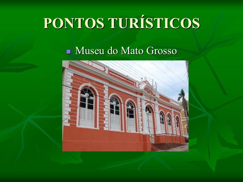 PONTOS TURÍSTICOS Museu do Mato Grosso Museu do Mato Grosso