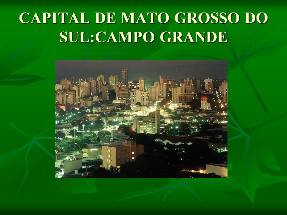 CAPITAL DE MATO GROSSO DO SUL:CAMPO GRANDE