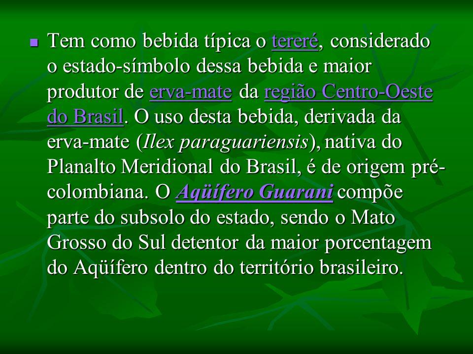 Tem como bebida típica o tereré, considerado o estado-símbolo dessa bebida e maior produtor de erva-mate da região Centro-Oeste do Brasil. O uso desta