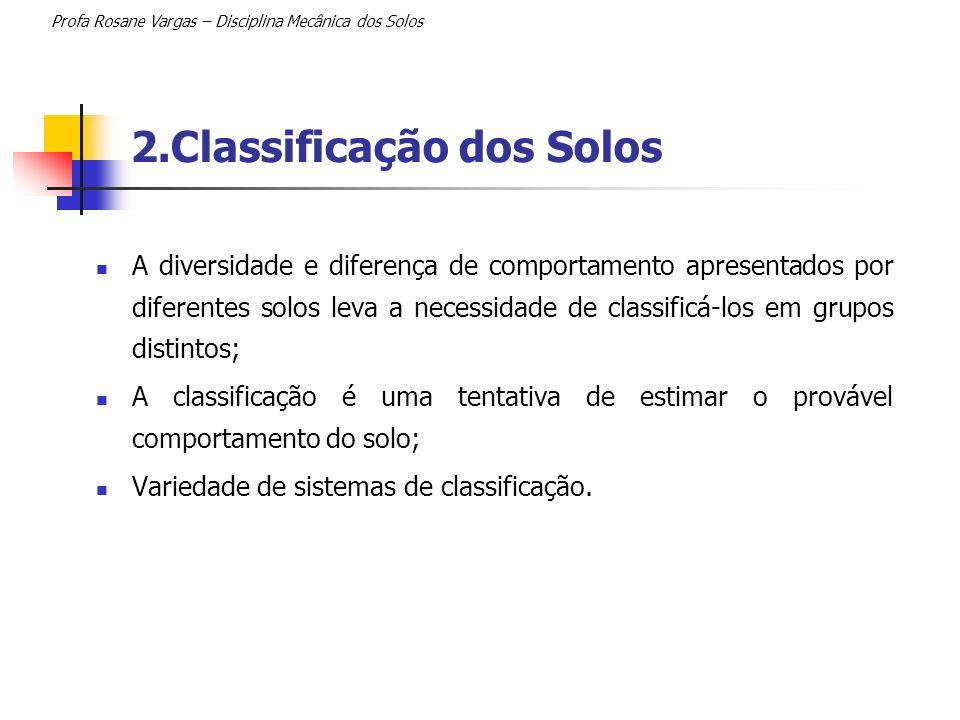 2.Classificação dos Solos A diversidade e diferença de comportamento apresentados por diferentes solos leva a necessidade de classificá-los em grupos