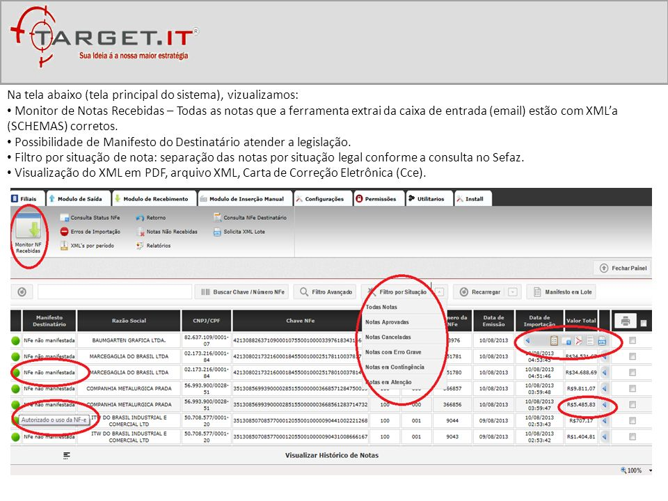 Na tela abaixo (tela principal do sistema), vizualizamos: Monitor de Notas Recebidas – Todas as notas que a ferramenta extrai da caixa de entrada (ema