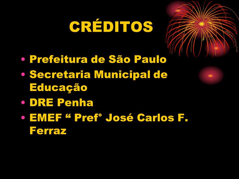 CRÉDITOS Prefeitura de São Paulo Secretaria Municipal de Educação DRE Penha EMEF Pref° José Carlos F. Ferraz