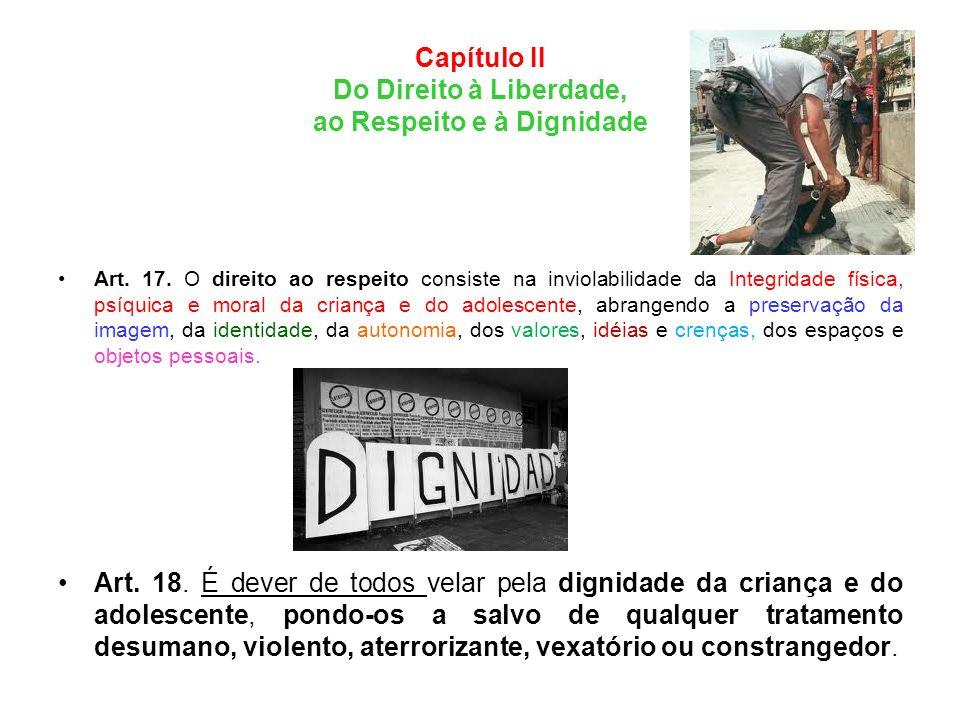 Capítulo II Do Direito à Liberdade, ao Respeito e à Dignidade Art. 17. O direito ao respeito consiste na inviolabilidade da Integridade física, psíqui