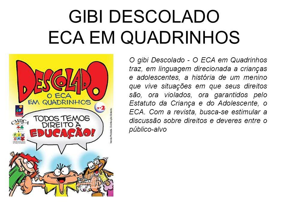 GIBI DESCOLADO ECA EM QUADRINHOS O gibi Descolado - O ECA em Quadrinhos traz, em linguagem direcionada a crianças e adolescentes, a história de um men