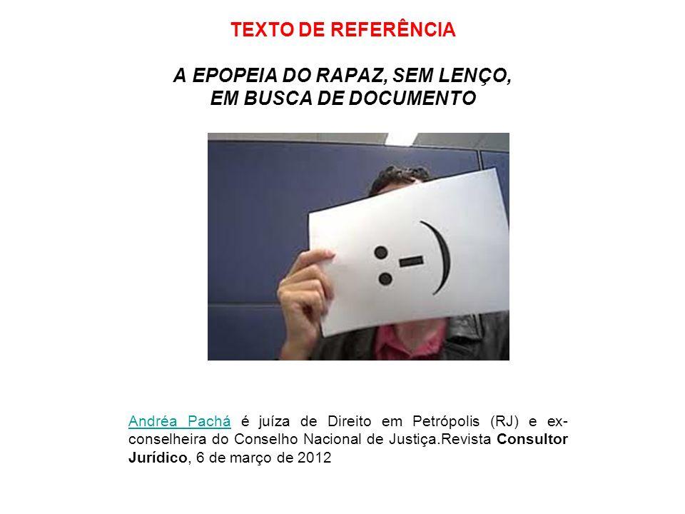 TEXTO DE REFERÊNCIA A EPOPEIA DO RAPAZ, SEM LENÇO, EM BUSCA DE DOCUMENTO Andréa PacháAndréa Pachá é juíza de Direito em Petrópolis (RJ) e ex- conselhe