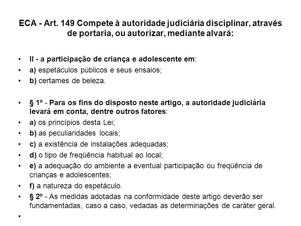 ECA - Art. 149 Compete à autoridade judiciária disciplinar, através de portaria, ou autorizar, mediante alvará: II - a participação de criança e adole