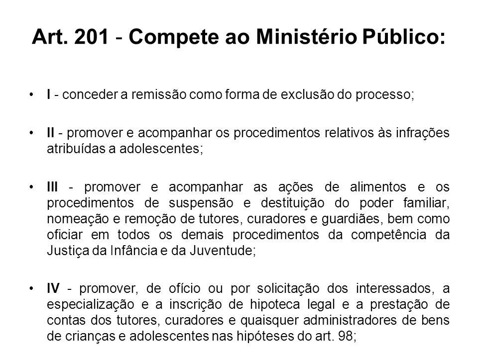 Art. 201 - Compete ao Ministério Público: I - conceder a remissão como forma de exclusão do processo; II - promover e acompanhar os procedimentos rela