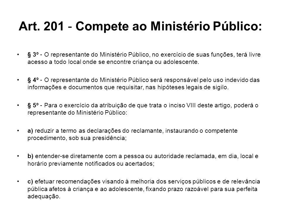 Art. 201 - Compete ao Ministério Público: § 3º - O representante do Ministério Público, no exercício de suas funções, terá livre acesso a todo local o