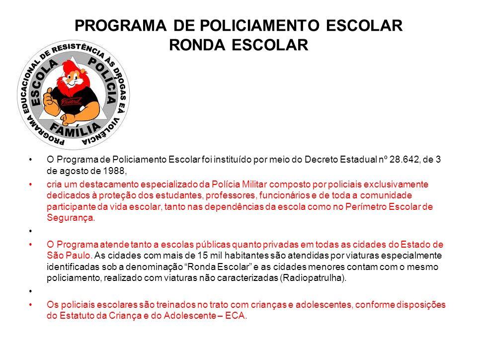 PROGRAMA DE POLICIAMENTO ESCOLAR RONDA ESCOLAR O Programa de Policiamento Escolar foi instituído por meio do Decreto Estadual nº 28.642, de 3 de agost