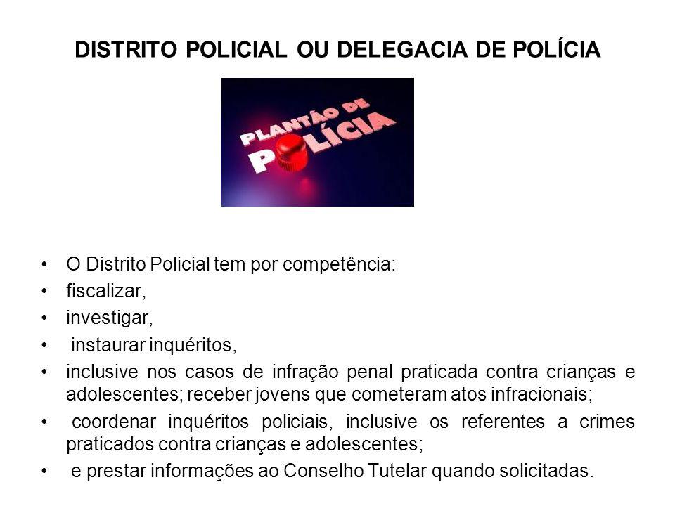 DISTRITO POLICIAL OU DELEGACIA DE POLÍCIA O Distrito Policial tem por competência: fiscalizar, investigar, instaurar inquéritos, inclusive nos casos d