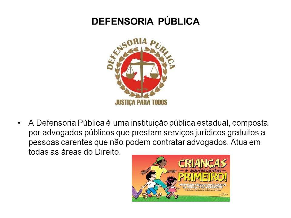 DEFENSORIA PÚBLICA A Defensoria Pública é uma instituição pública estadual, composta por advogados públicos que prestam serviços jurídicos gratuitos a