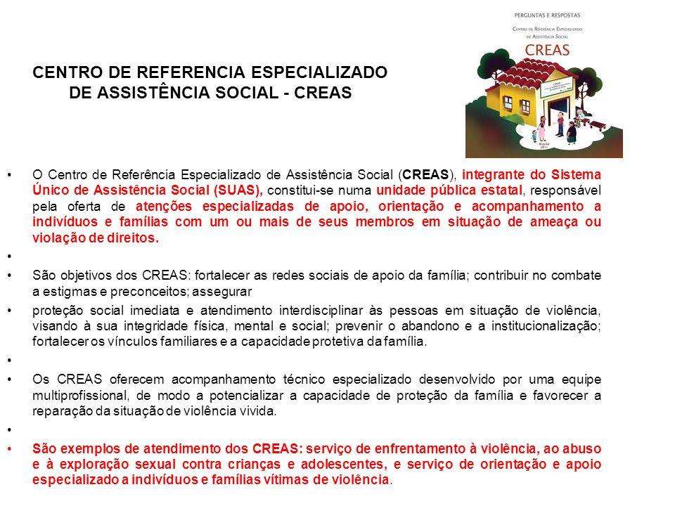 CENTRO DE REFERENCIA ESPECIALIZADO DE ASSISTÊNCIA SOCIAL - CREAS O Centro de Referência Especializado de Assistência Social (CREAS), integrante do Sis