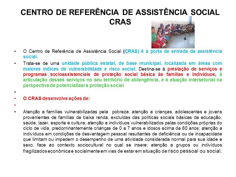 CENTRO DE REFERÊNCIA DE ASSISTÊNCIA SOCIAL CRAS O Centro de Referência de Assistência Social (CRAS) é a porta de entrada da assistência social. Trata-