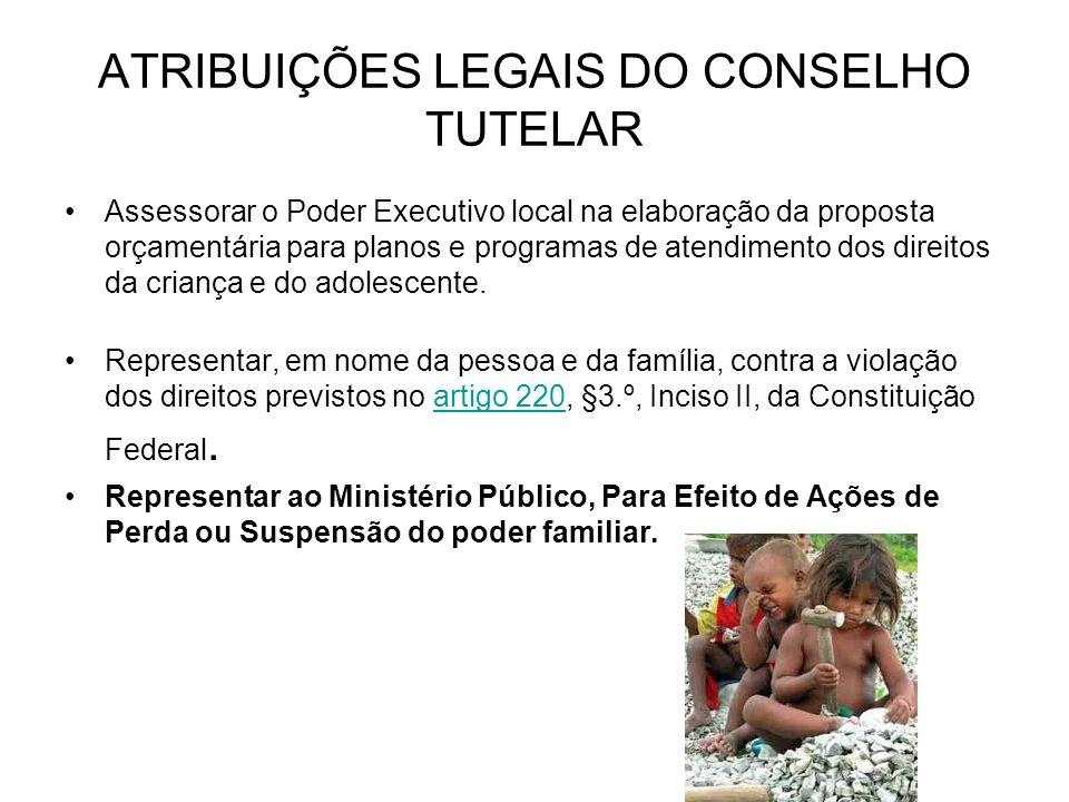ATRIBUIÇÕES LEGAIS DO CONSELHO TUTELAR Assessorar o Poder Executivo local na elaboração da proposta orçamentária para planos e programas de atendiment