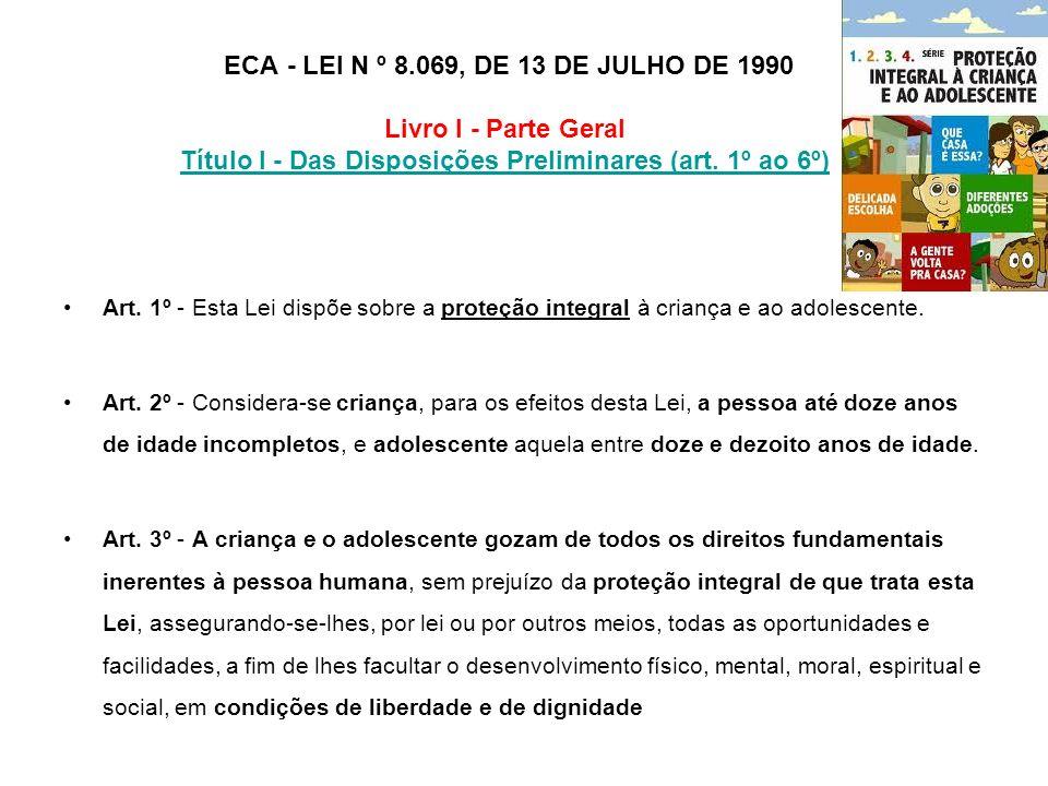 ECA - LEI N º 8.069, DE 13 DE JULHO DE 1990 Livro I - Parte Geral Título I - Das Disposições Preliminares (art. 1º ao 6º) Título I - Das Disposições P