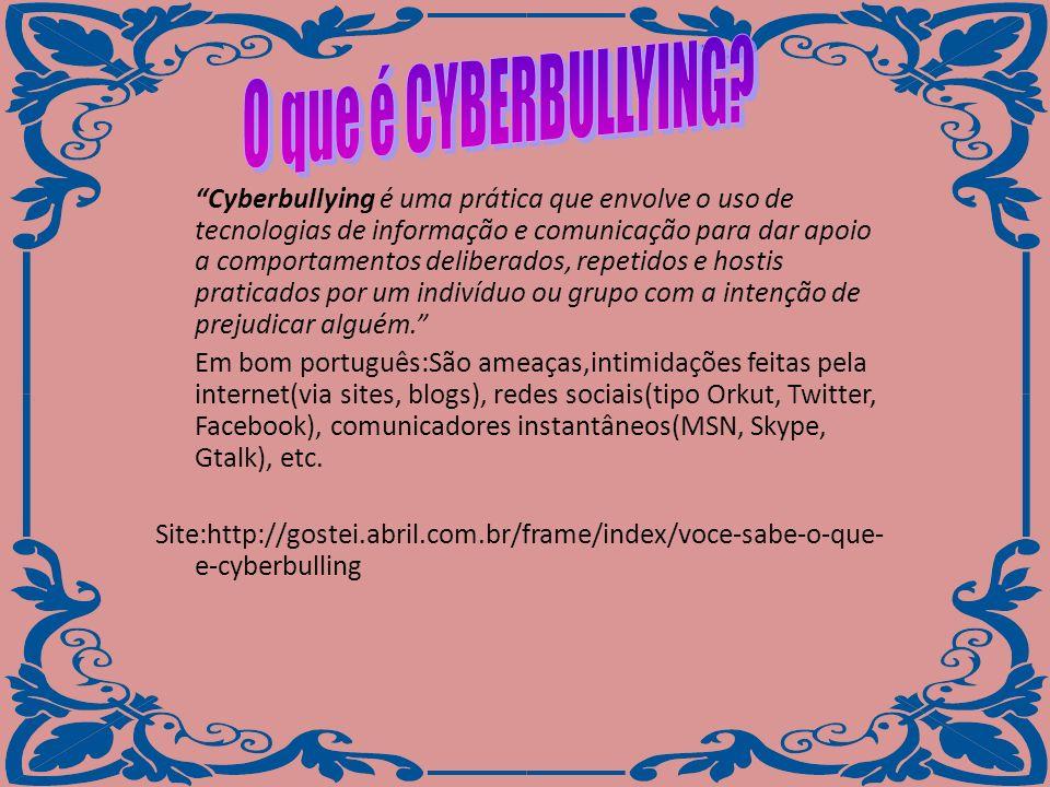Cyberbullying é uma prática que envolve o uso de tecnologias de informação e comunicação para dar apoio a comportamentos deliberados, repetidos e host