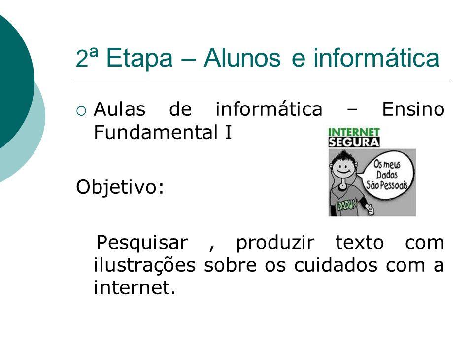 2 ª Etapa – Alunos e informática Aulas de informática – Ensino Fundamental I Objetivo: Pesquisar, produzir texto com ilustrações sobre os cuidados com