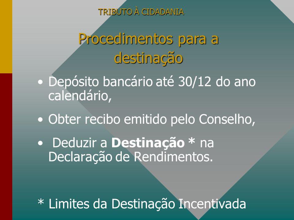 TRIBUTO À CIDADANIA Depósito bancário até 30/12 do ano calendário, Obter recibo emitido pelo Conselho, Deduzir a Destinação * na Declaração de Rendime