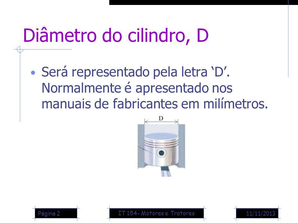 Diâmetro do cilindro, D Será representado pela letra D. Normalmente é apresentado nos manuais de fabricantes em milímetros. 11/11/2013Página 2 IT 154-