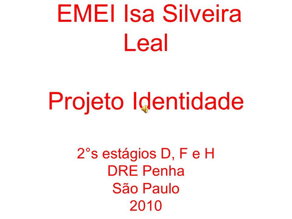 EMEI Isa Silveira Leal Projeto Identidade 2°s estágios D, F e H DRE Penha São Paulo 2010