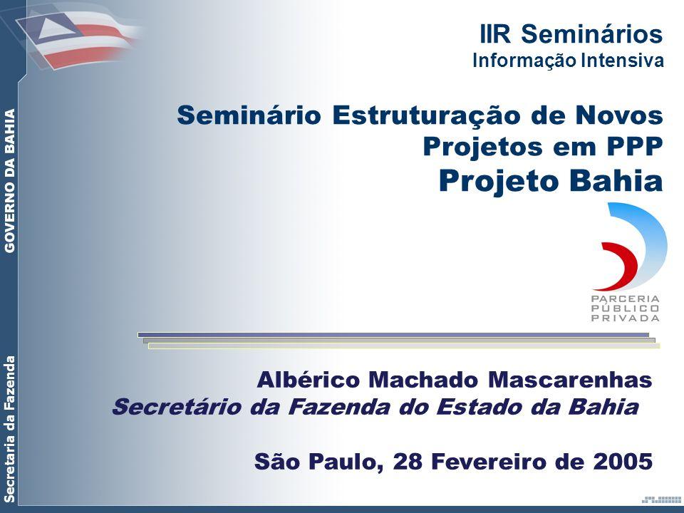 Secretaria da Fazenda Albérico Machado Mascarenhas Secretário da Fazenda do Estado da Bahia São Paulo, 28 Fevereiro de 2005 IIR Seminários Informação