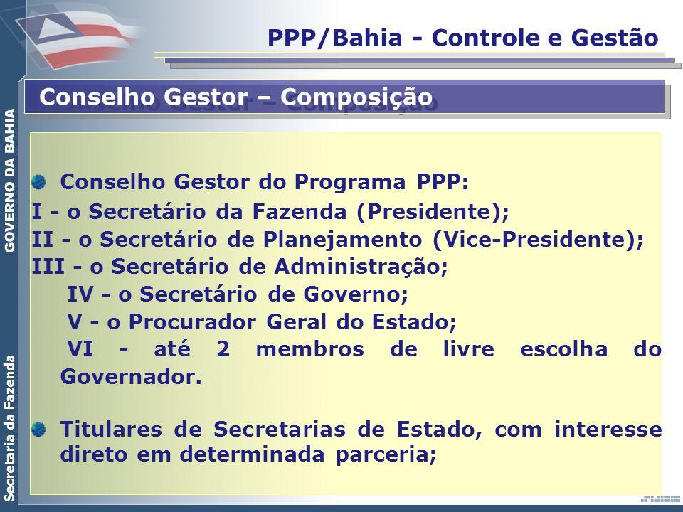 Secretaria da Fazenda PPP/Bahia - Controle e Gestão Conselho Gestor – Composição Conselho Gestor do Programa PPP: I - o Secretário da Fazenda (Preside