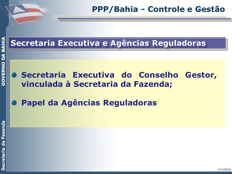 Secretaria da Fazenda PPP/Bahia - Controle e Gestão Secretaria Executiva e Agências Reguladoras Secretaria Executiva do Conselho Gestor, vinculada à S