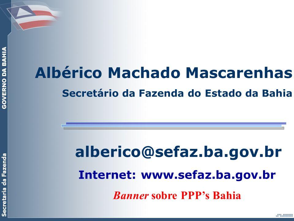 Secretaria da Fazenda alberico@sefaz.ba.gov.br Internet: www.sefaz.ba.gov.br Banner sobre PPPs Bahia Albérico Machado Mascarenhas Secretário da Fazend