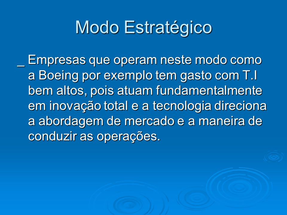 Modo Estratégico _ Empresas que operam neste modo como a Boeing por exemplo tem gasto com T.I bem altos, pois atuam fundamentalmente em inovação total