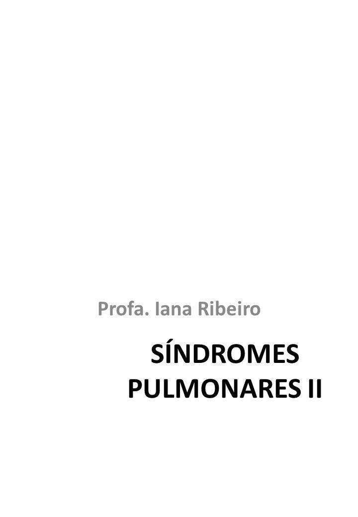SÍNDROMES PULMONARES II Profa. Iana Ribeiro
