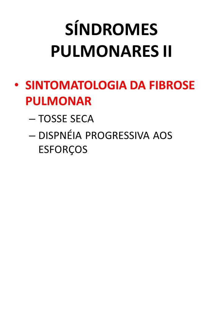 SÍNDROMES PULMONARES II SINTOMATOLOGIA DA FIBROSE PULMONAR – TOSSE SECA – DISPNÉIA PROGRESSIVA AOS ESFORÇOS