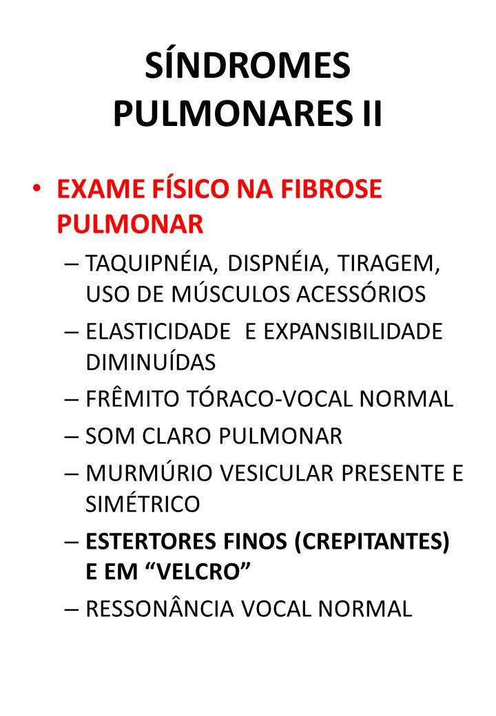 SÍNDROMES PULMONARES II EXAME FÍSICO NA FIBROSE PULMONAR – TAQUIPNÉIA, DISPNÉIA, TIRAGEM, USO DE MÚSCULOS ACESSÓRIOS – ELASTICIDADE E EXPANSIBILIDADE