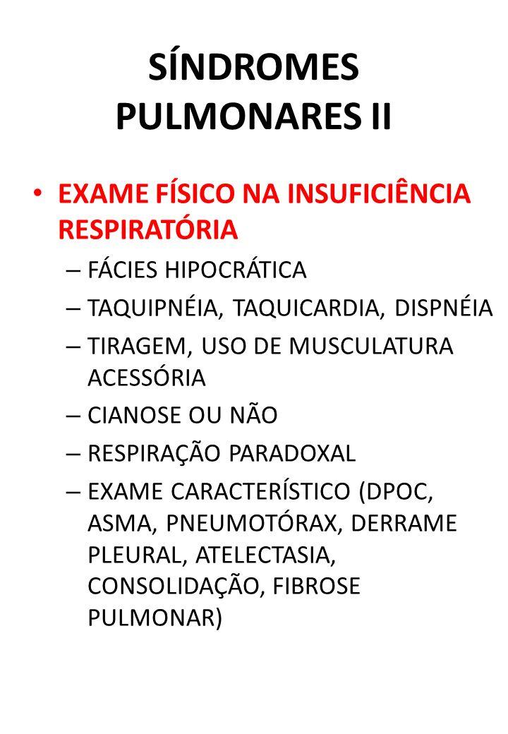 SÍNDROMES PULMONARES II EXAME FÍSICO NA INSUFICIÊNCIA RESPIRATÓRIA – FÁCIES HIPOCRÁTICA – TAQUIPNÉIA, TAQUICARDIA, DISPNÉIA – TIRAGEM, USO DE MUSCULAT