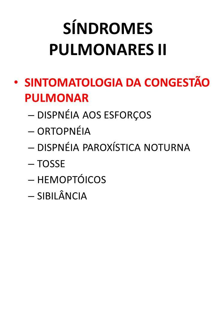 SÍNDROMES PULMONARES II SINTOMATOLOGIA DA CONGESTÃO PULMONAR – DISPNÉIA AOS ESFORÇOS – ORTOPNÉIA – DISPNÉIA PAROXÍSTICA NOTURNA – TOSSE – HEMOPTÓICOS