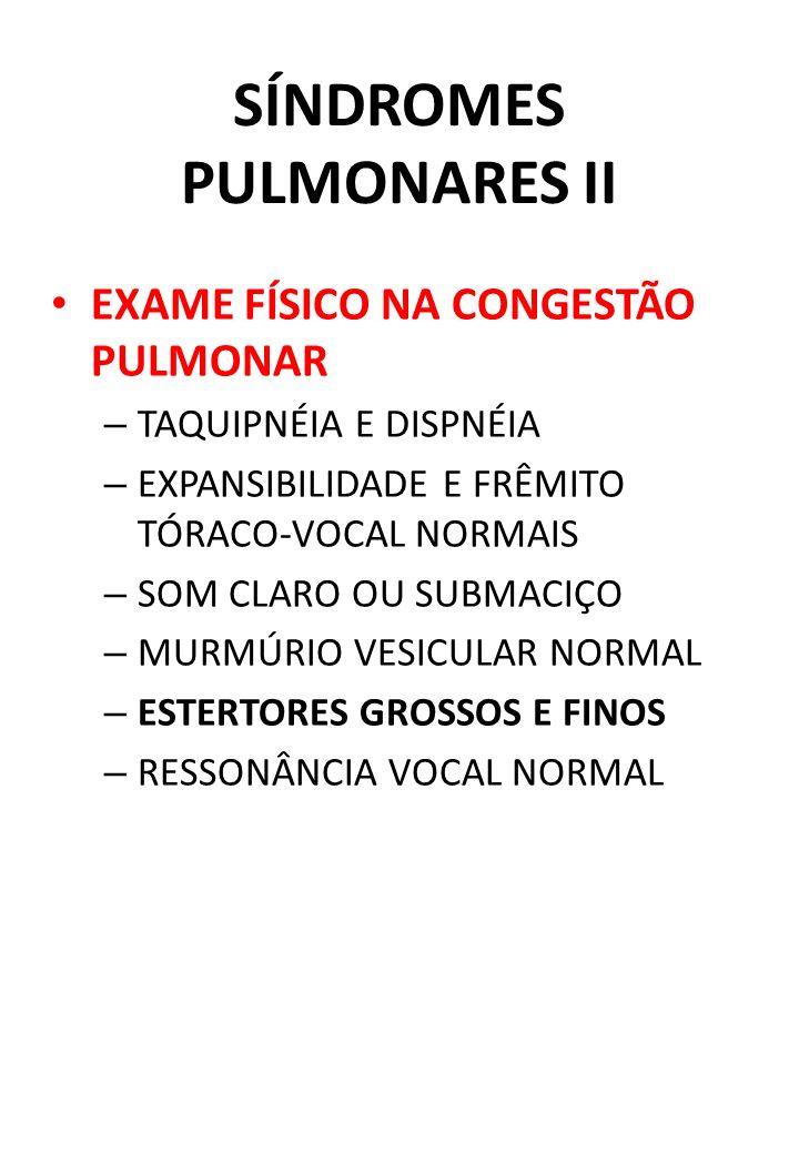 SÍNDROMES PULMONARES II EXAME FÍSICO NA CONGESTÃO PULMONAR – TAQUIPNÉIA E DISPNÉIA – EXPANSIBILIDADE E FRÊMITO TÓRACO-VOCAL NORMAIS – SOM CLARO OU SUB