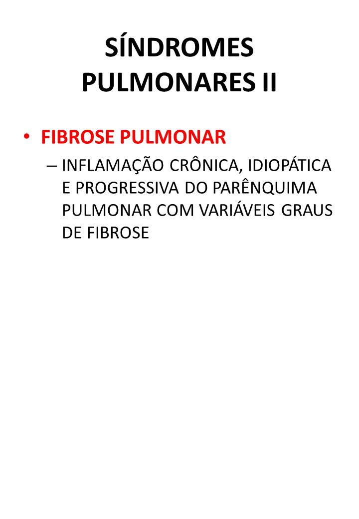 SÍNDROMES PULMONARES II FIBROSE PULMONAR – INFLAMAÇÃO CRÔNICA, IDIOPÁTICA E PROGRESSIVA DO PARÊNQUIMA PULMONAR COM VARIÁVEIS GRAUS DE FIBROSE