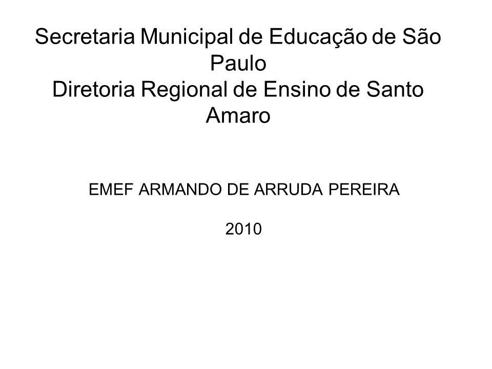 Secretaria Municipal de Educação de São Paulo Diretoria Regional de Ensino de Santo Amaro EMEF ARMANDO DE ARRUDA PEREIRA 2010