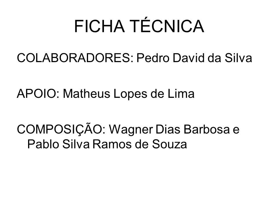 FICHA TÉCNICA COLABORADORES: Pedro David da Silva APOIO: Matheus Lopes de Lima COMPOSIÇÃO: Wagner Dias Barbosa e Pablo Silva Ramos de Souza