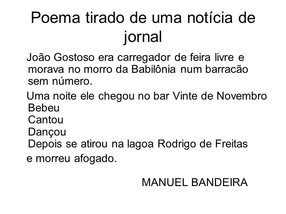 Poema tirado de uma notícia de jornal João Gostoso era carregador de feira livre e morava no morro da Babilônia num barracão sem número. Uma noite ele