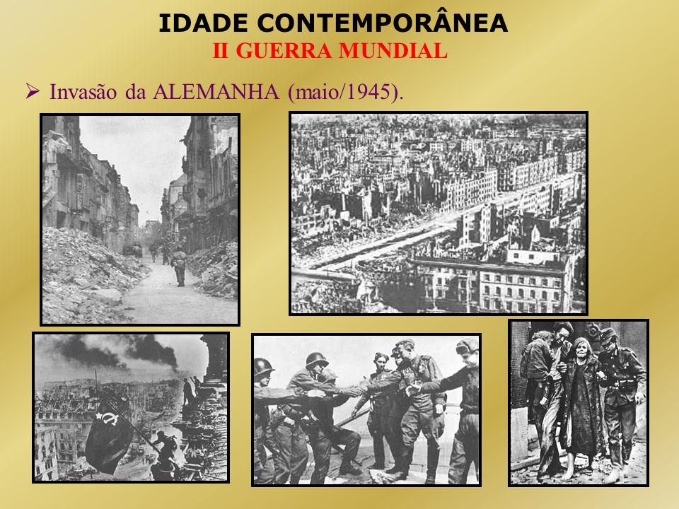 IDADE CONTEMPORÂNEA II GUERRA MUNDIAL Invasão da ALEMANHA (maio/1945).