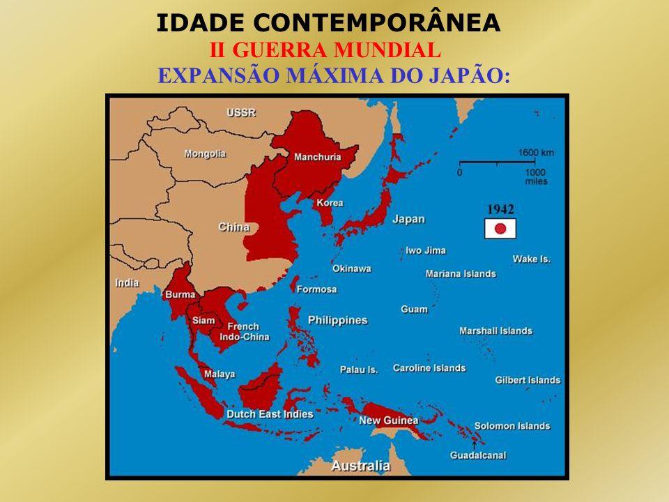 IDADE CONTEMPORÂNEA II GUERRA MUNDIAL EXPANSÃO MÁXIMA DO JAPÃO: