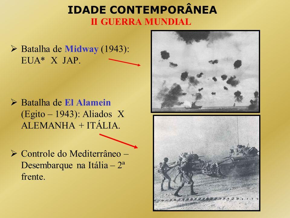 IDADE CONTEMPORÂNEA II GUERRA MUNDIAL Batalha de Midway (1943): EUA* X JAP. Batalha de El Alamein (Egito – 1943): Aliados X ALEMANHA + ITÁLIA. Control