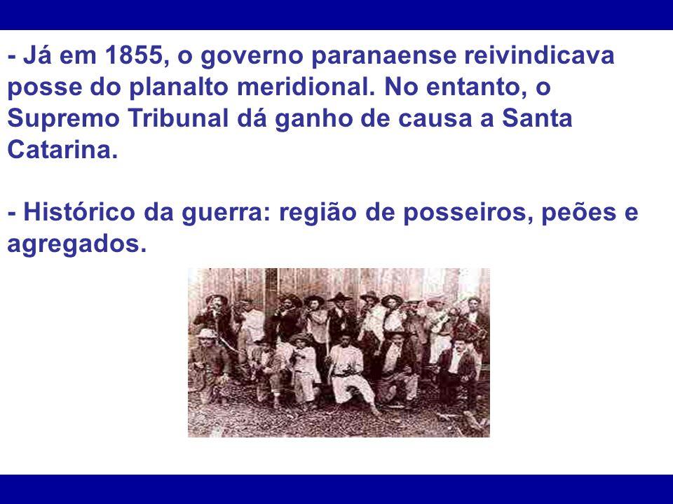 - Já em 1855, o governo paranaense reivindicava posse do planalto meridional. No entanto, o Supremo Tribunal dá ganho de causa a Santa Catarina. - His
